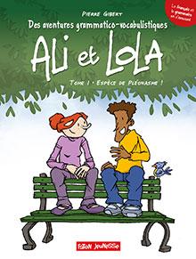 Des aventures grammatico-vocabulistiques d'ALI & LOLA - Tome 1
