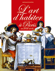 L'ART D'HABITER À PARIS AU XVIIe SIECLE.